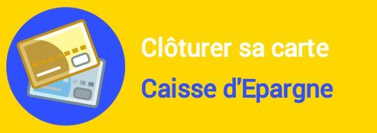 cloture carte caisse d'epargne