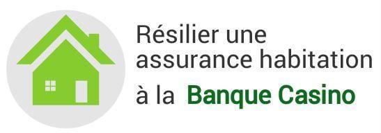 resiliation assurance habitation banque casino