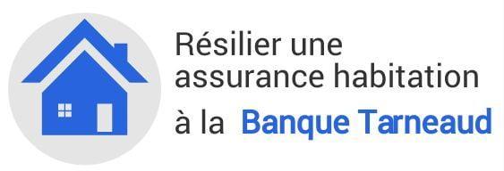 resiliation assurance habitation banque tarneaud