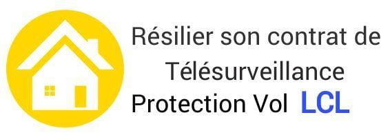Résilier son contrat de télésurveillance Protection Vol au Lcl