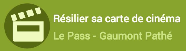 résilier sa carte de cinema le pass gaumont pathe