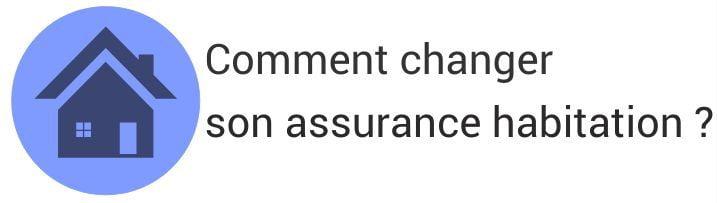 comment changer assurance habitation